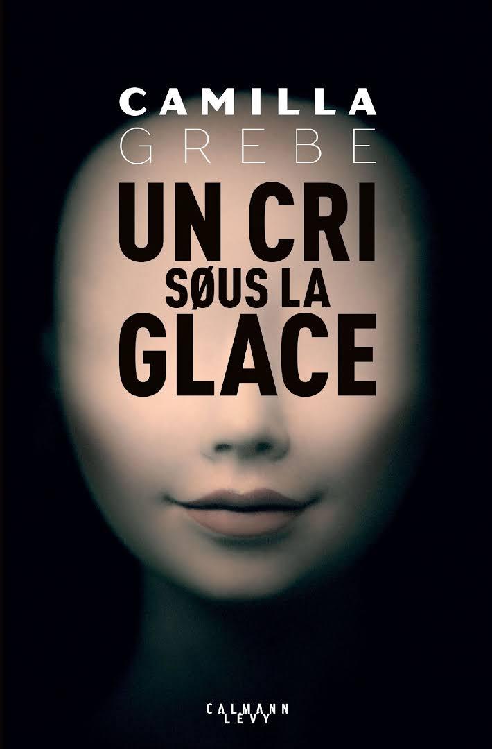 - Un cri sous la glace- de Camilla GREBE par Marie-Geo